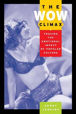 The Wow Climax Tracing the Emotional Impact of Popular Culture by Henry Jenkins