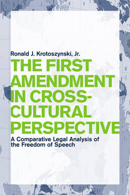 The First Amendment in Cross-Cultural Perspective A Comparative Legal Analysis of the Freedom of Speech by Ronald J., Jr. Krotoszynski