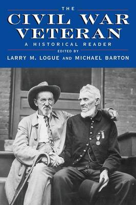 The Civil War Veteran A Historical Reader by Larry M. Logue