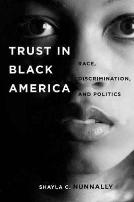 Trust in Black America Race, Discrimination, and Politics by Shayla C. Nunnally
