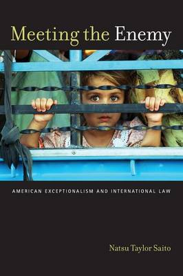 Meeting the Enemy American Exceptionalism and International Law by Natsu Taylor Saito