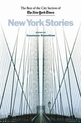 New York Stories The Best of the City Section of the New York Times by Constance Rosenblum