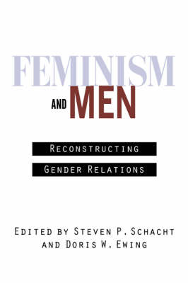 Feminism and Men Reconstructing Gender Relations by Steven Schacht