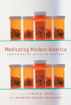 Medicating Modern America Prescription Drugs in History by Andrea Tone