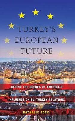 Turkey's European Future Behind the Scenes of America's Influence on EU-Turkey Relations by Nathalie Tocci