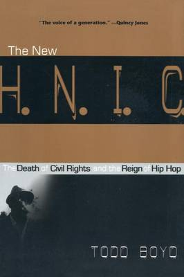 The New H.N.I.C. The Death of Civil Rights and the Reign of Hip Hop by Todd Boyd