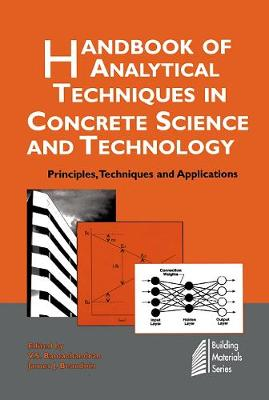 Handbook of Analytical Techniques in Concrete Science and Technology Principles, Techniques and Applications by V. S. Ramachandran, James J. Beaudoin