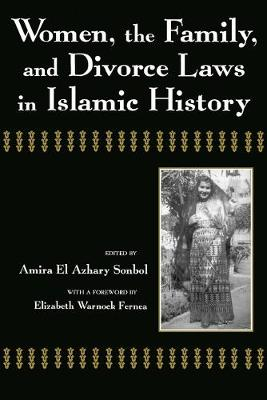 Women, the Family, and Divorce Laws in Islamic History by Amira Sonbol