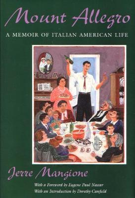 Mount Allegro A Memoir of Italian American Life by Jerre Mangione, Eugene Paul Nassar