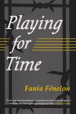 Playing For Time by Fania Fenelon