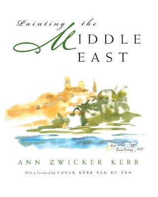 Painting the Middle East by Ann Zwicker Kerr