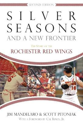 Silver Seasons and a New Frontier The Story of the Rochester Red Wings, Second Edition by Jim Mandelaro