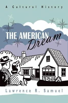 The American Dream A Cultural History by Lawrence R. Samuel