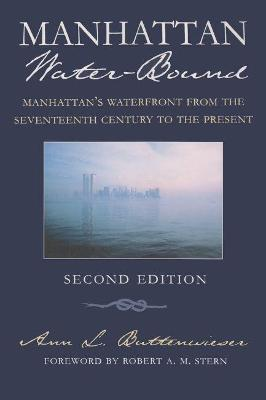 Manhattan's Waterfront from the Seventeenth Century to the Present, Second Edition by Ann L. Buttenweiser