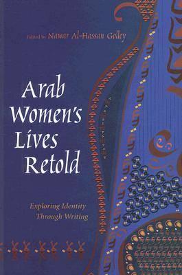 Arab Women's Lives Retold Exploring Identity Through Writing by Nawar Al-Hassan Golley