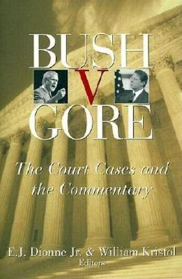 Bush v. Gore The Court Cases and the Commentary by E. J., Jr. Dionne