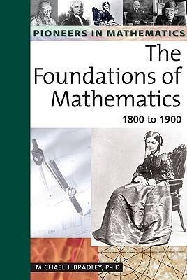The Foundations of Mathematics 1800 to 1900 by Michael J. Bradley