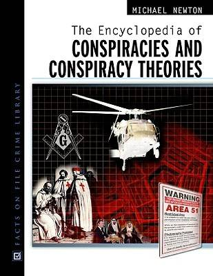 The Encyclopedia of Conspiracies and Conspiracy Theories by Michael Newton
