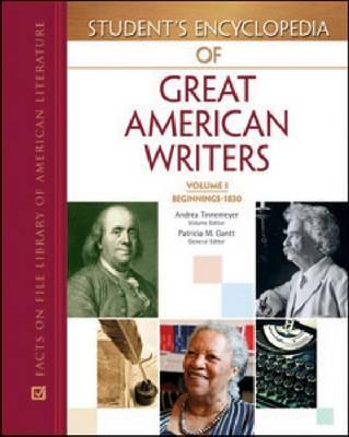 Student's Encyclopedia of Great American Writers by Patricia Gantt, General Editor Patricia Gantt, Patricia M Gantt