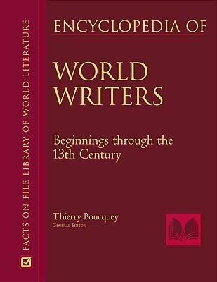 Encyclopedia of World Writers Beginnings to the 20th Century by Marie Josephine Diamond, Thierry Boucquey