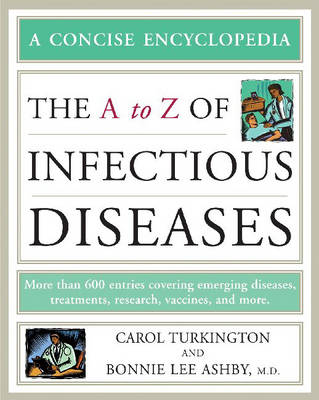 The A to Z of Infectious Diseases by Carol Turkington, Bonnie Lee Ashby