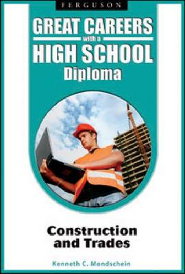 Great Careers with a High School Diploma Construction and Trades by Kenneth C. Mondschein