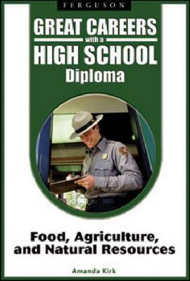 Great Careers with a High School Diploma Food, Agriculture, and Natural Resources by Amanda Kirk