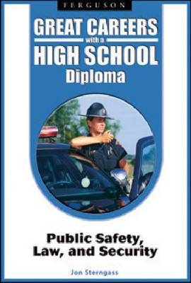 Great Careers with a High School Diploma Public Safety, Law, and Security by Jon Sterngass