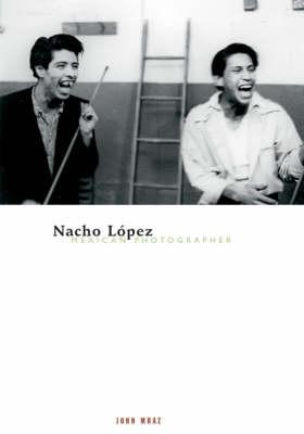 Nacho Lopez, Mexican Photographer by John Mraz