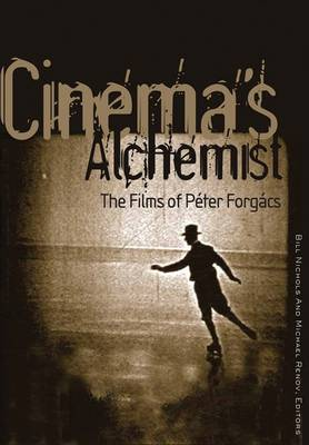 Cinema's Alchemist The Films of Peter Forgacs by Michael Renov