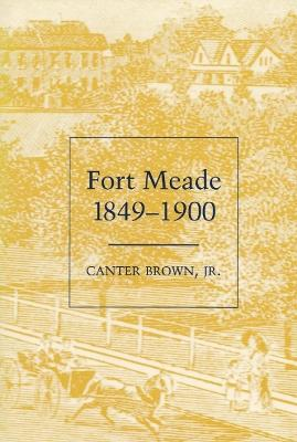 Fort Meade, 1849-1900 by Canter, Jr. Brown