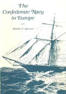 The Confederate Navy in Europe by Warren F. Spencer