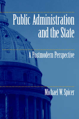 Public Administration and the State A Postmodern Perspective by Michael W. Spicer
