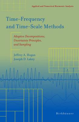 Time-Frequency and Time-Scale Methods Adaptive Decompositions, Uncertainty Principles, and Sampling by Jeffrey A. Hogan