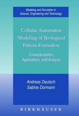 Cellular Automaton Modeling of Biological Pattern Formation Characterization, Applications, and Analysis by Andreas Deutsch, Philip K. Maini, Sabine Dormann