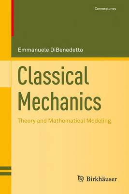 Classical Mechanics Theory and Mathematical Modeling by Emmanuele DiBenedetto