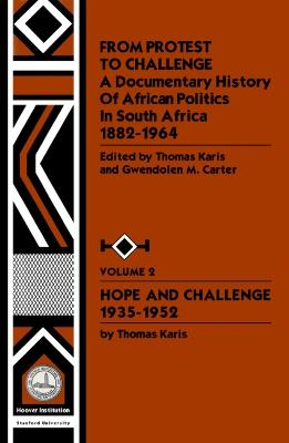 From Protest to Challenge, Vol. 2 A Documentary History of African Politics in South Africa, 1882-1964: Hope and Challenge, 1935-1952 by Gwendolyn M. Carter, Thomas Karis
