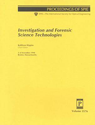 Investigation and Forensic Science Technologies (Proceedings of SPIE) by Professor Kathleen Higgins