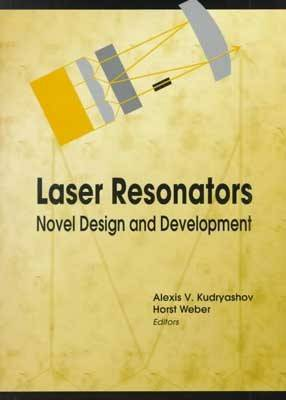 Laser Resonators Novel Design and Development by Alexis V. Kudryashov