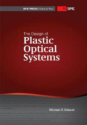The Design of Plastic Optical Systems by Michael P. Schaub