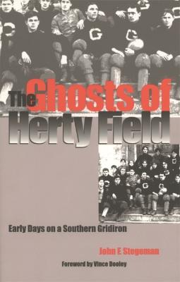 The Ghosts of Herty Field Early Days on a Southern Gridiron by John F. Stegeman, Vince Dooley