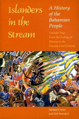 Islanders in the Stream Islanders in the Stream v. 2; From the Ending of Slavery to the Twenty-first Century From the Ending of Slavery to the Twenty-first Century by Michael Craton, Gail Saunders