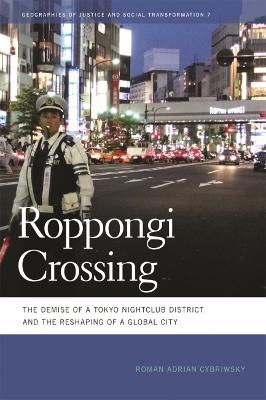 Roppongi Crossing The Demise of a Tokyo Nightclub District and the Reshaping of a Global City by Roman Adrian Cybriwsky