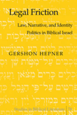 Legal Friction Law, Narrative, and Identity Politics in Biblical Israel by Linda Hepner