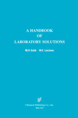 A Handbook of Laboratory Solutions by M.H. Gabb, W.E. Latcham