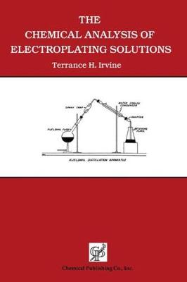 The Chemical Analysis of Electroplating Solutions by Terrance H. Irvine