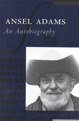 Ansel Adams: An Autobiography by Ansel Adams, Mary Street Alinder