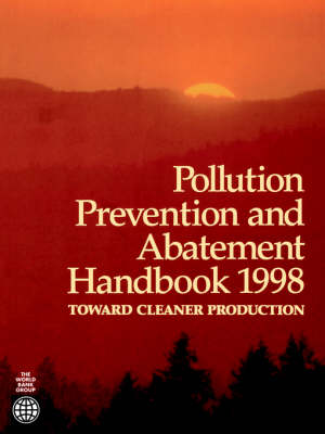 Pollution Prevention and Abatement Handbook 1998 Toward Cleaner Production by