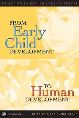 From Early Child Development to Human Development Investing in Our Children's Future by Mary Eming Young