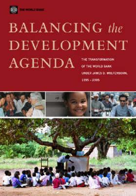 BALANCING THE DEVELOPMENT AGENDA-THE TRANSFORMATION OF THE WORLD BANK UNDER JAMES D. WOLFENSOHN 2005 by